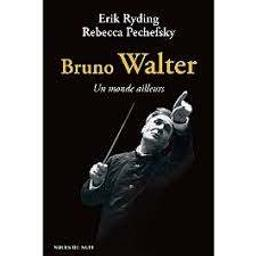Bruno Walter : un monde ailleurs | Ryding, Erik S.. Auteur