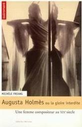 Augusta Holmes ou la gloire interdite : une femme compositeur au XIXe siècle | Friang, Michèle