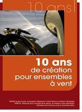10 ans de création pour ensembles à vent | ASSOCIATION REGIONALE D'INFORMATION ET D'ACTIONS MUSICALES. Ile de France
