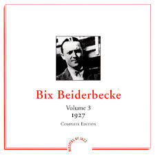 Bix Beiderbecke. Volume 3, 1927 | TRAM, BIX AND LANG