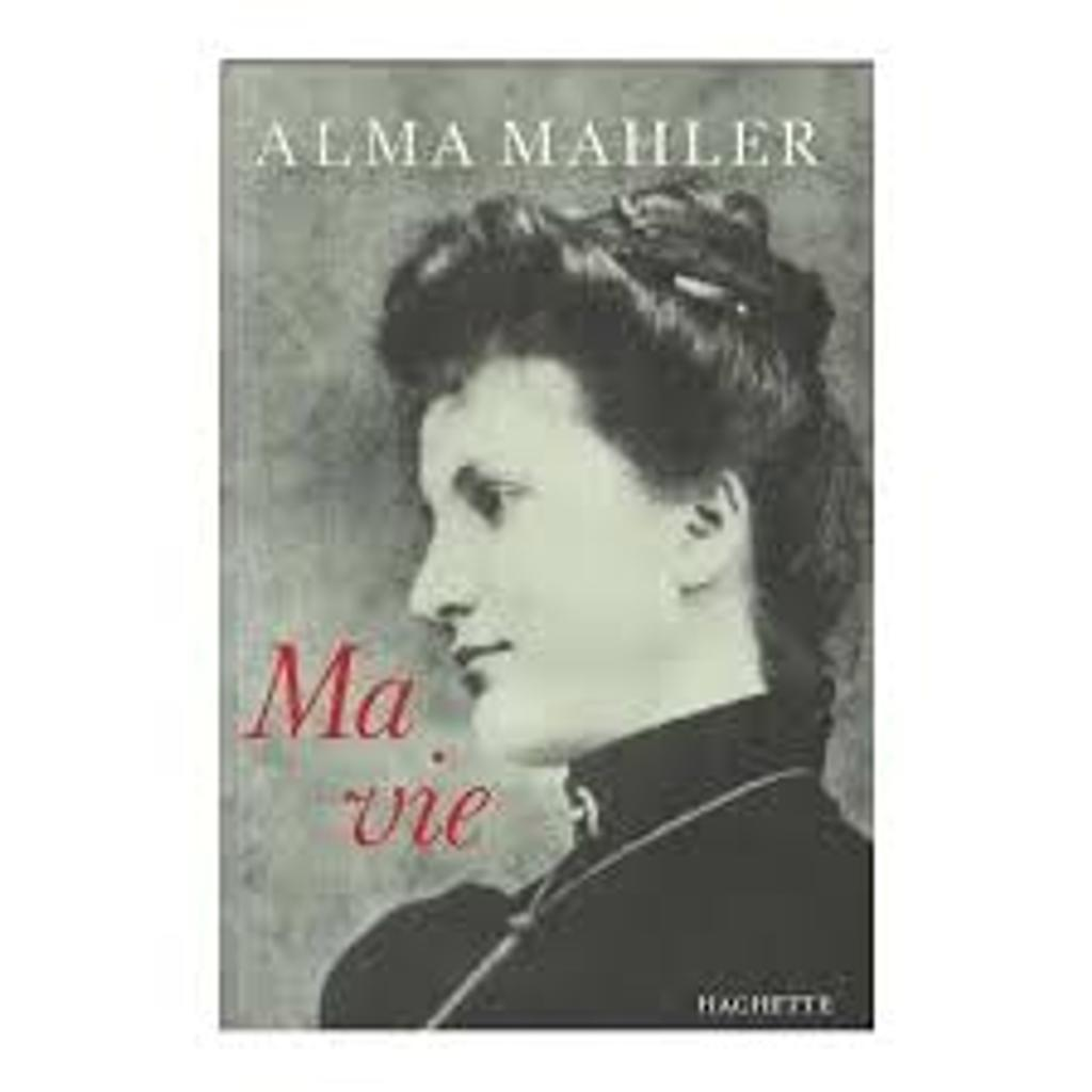 Ma vie | Mahler-Werfel 1879-1964, Alma Maria