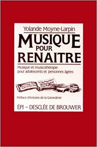 Musique pour renaître : musique et musicothérapie pour adolescents et personnes âgées   Moyne-Larpin, Yolande