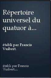 Répertoire universel du quatuor à cordes | Vuibert, Francis (1952-....). Auteur