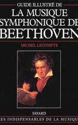 Guide illustré de la musique symphonique de Beethoven | Lecompte, Michel. Auteur