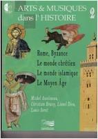 Arts & musiques dans l'histoire. 2, Rome, Byzance, Le Monde chrétien, Le Monde islamique, Le Moyen Âge Ouvrage | Bonnardot, Emmanuel. Auteur