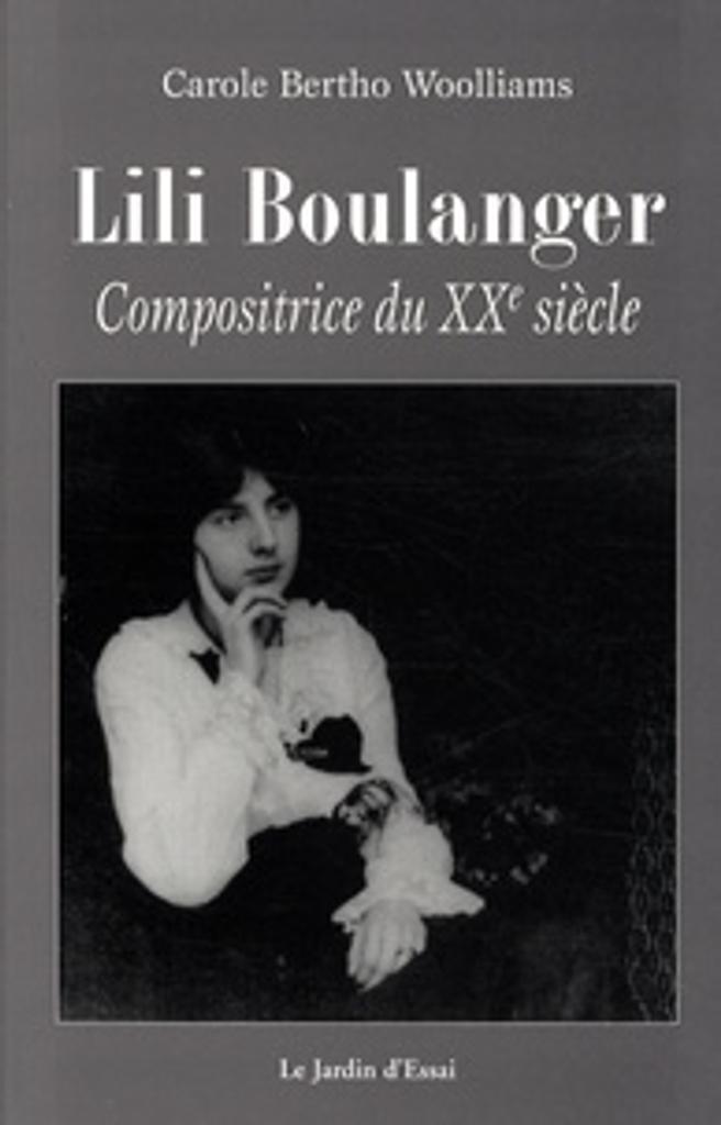 Lili Boulanger : compositrice du XXe siècle | Bertho Woolliams, Carole (1979-....). Auteur