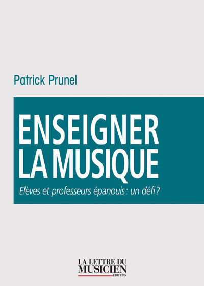 Enseigner la musique   Prunel, Patrick (1968-....). Auteur