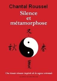 Silence et métamorphoses : une écoute vivante inspirée de la sagesse orientale | Roussel, Chantal. Auteur