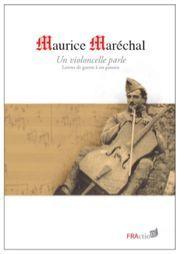 Maurice Maréchal : un violoncelle parle : lettres de guerre à ses parents | Maréchal, Maurice (1892-1964). Auteur