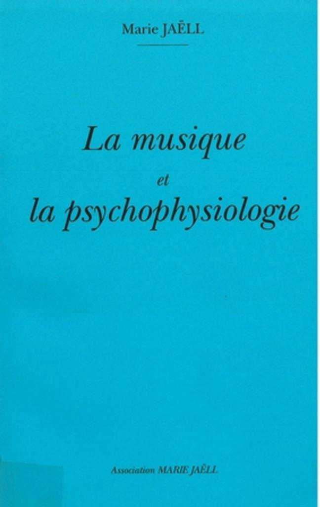 La musique et la psychophysiologie | Jaëll, Marie (1846-1925). Auteur