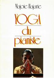 Yoga du pianiste : créer vous-même votre méthode de piano | Hajarie, Majoie. Auteur