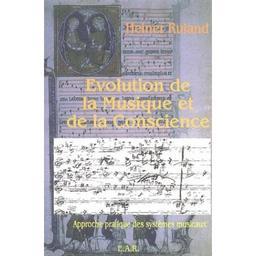 Évolution de la musique et de la conscience : approche pratique des systèmes musicaux | Ruland, Heiner. Auteur