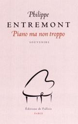 Piano ma non troppo : Souvenirs | Entremont, Philippe (1934-....). Auteur