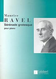 Sérénade grotesque : pour piano | Ravel, Maurice (1875-1937)