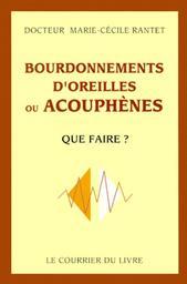 Bourdonnements d'oreilles ou acouphènes : que faire ? | Rantet, Marie-Cécile. Auteur