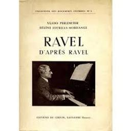 Ravel d'après Ravel : les oeuvres pour piano, les deux concertos,... | Perlemuter, Vlado (1904-2002). Auteur