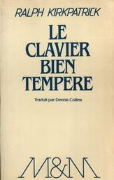 Le Clavier bien tempéré : de Johann Sebastian Bach | Kirkpatrick, Ralph (1911-1984). Auteur