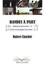 Bandes à part : ballade en mode mineur sur les accords majeurs du cinéma | Chardot, Hubert. Auteur