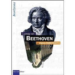 Ludwig van Beethoven | Favre-Tissot-Bonvoisin, Patrick (1962-....). Auteur