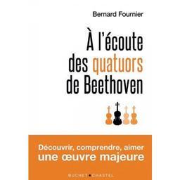 À l'écoute des quatuors de Beethoven | Fournier, Bernard (1943-....). Auteur